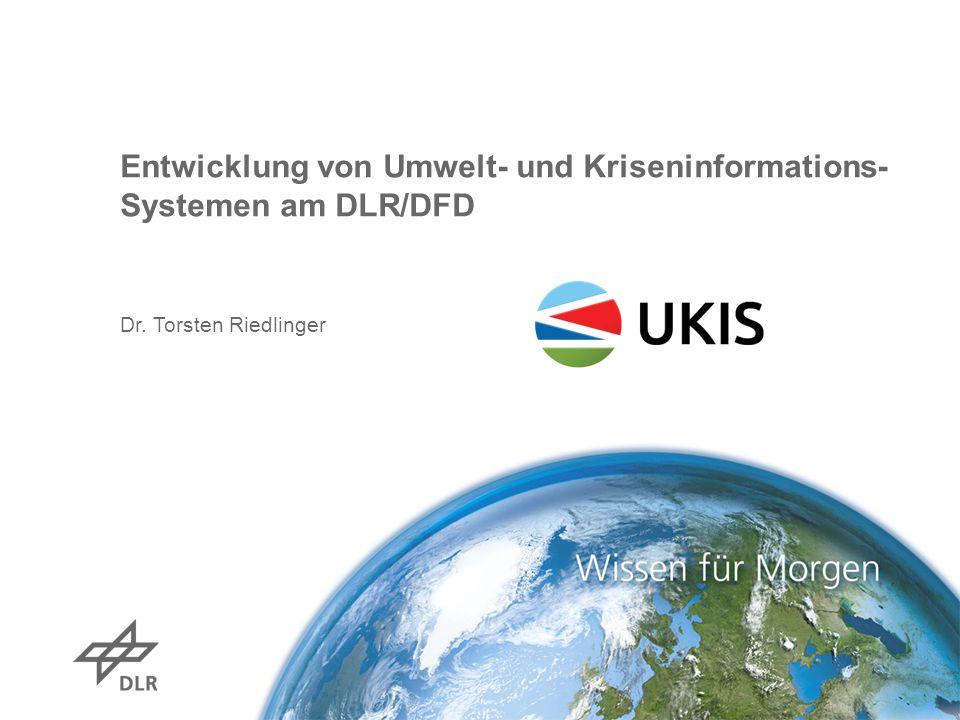 Entwicklung von Umwelt- und Kriseninformations- Systemen am DLR/DFD Dr. Torsten Riedlinger