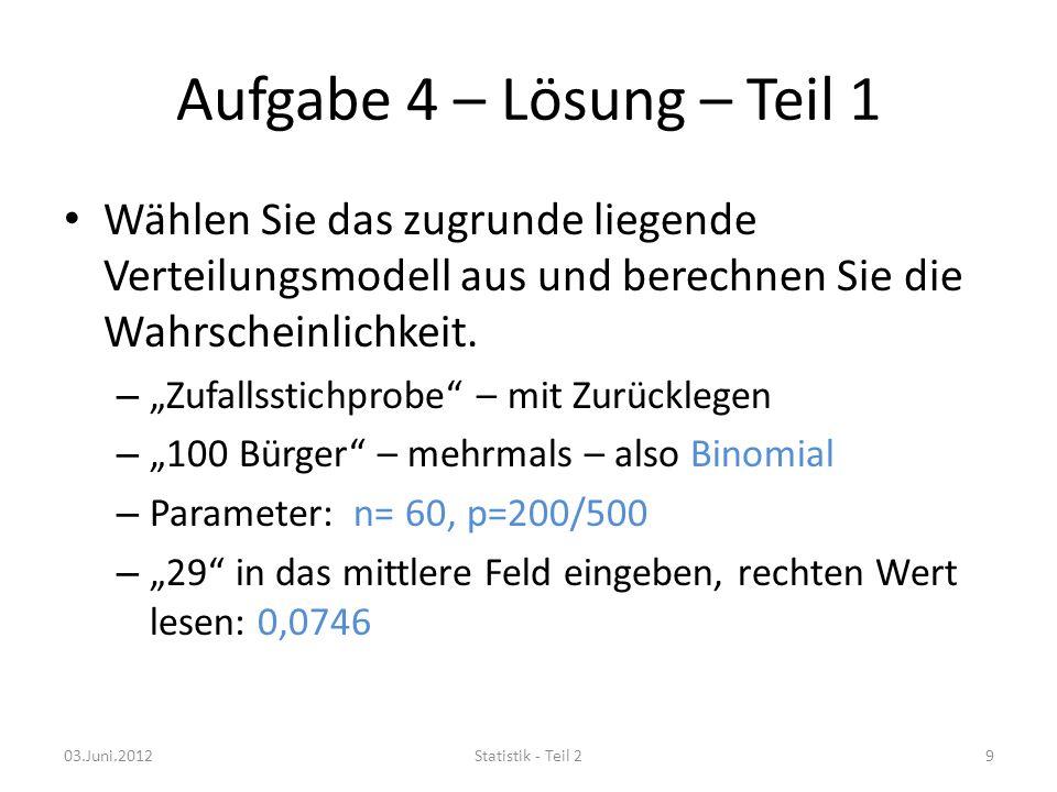 Aufgabe 4 – Lösung – Teil 1 Wählen Sie das zugrunde liegende Verteilungsmodell aus und berechnen Sie die Wahrscheinlichkeit.