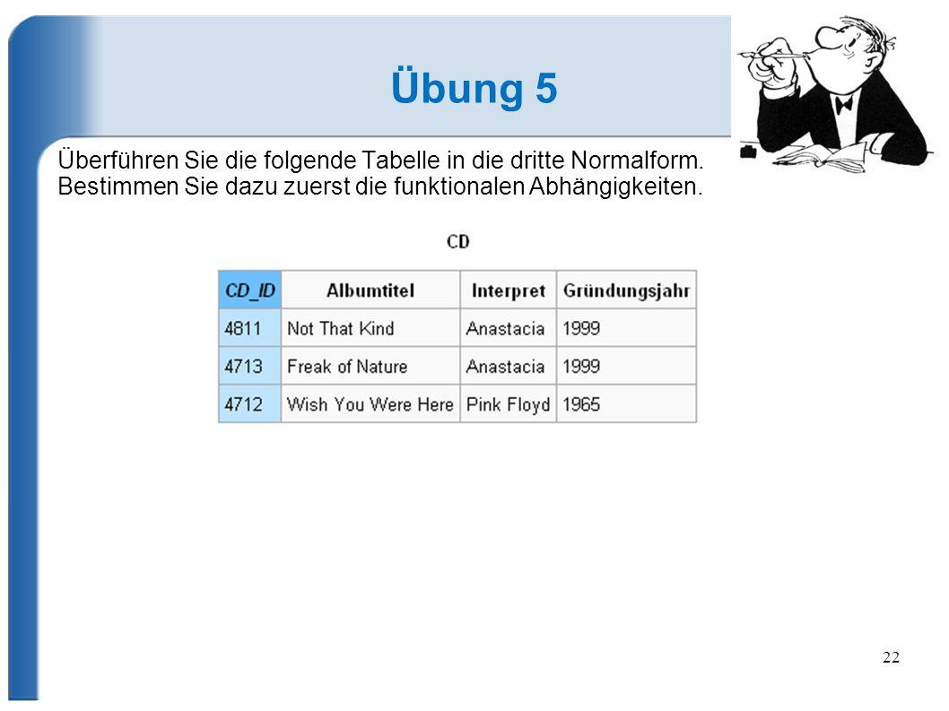 22 Übung 5 Überführen Sie die folgende Tabelle in die dritte Normalform.