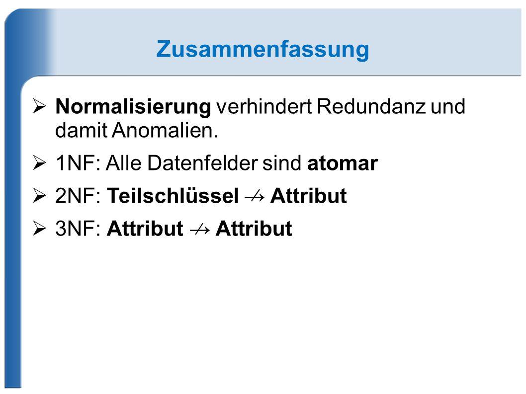 Zusammenfassung  Normalisierung verhindert Redundanz und damit Anomalien.