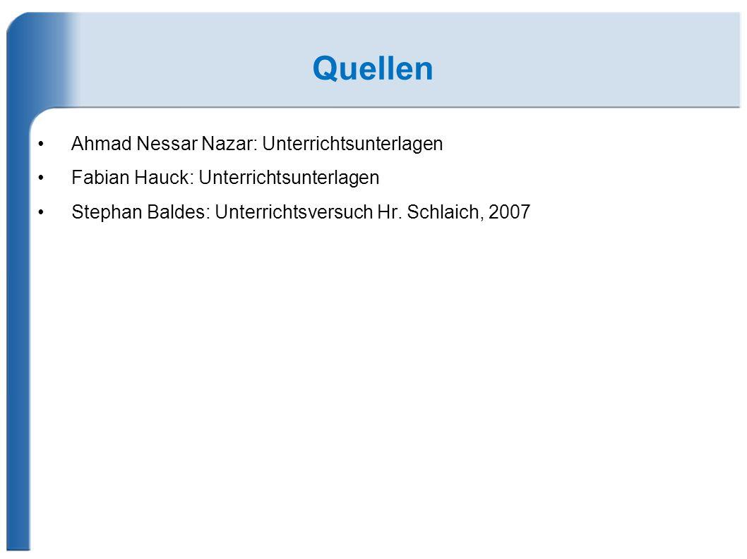 Quellen Ahmad Nessar Nazar: Unterrichtsunterlagen Fabian Hauck: Unterrichtsunterlagen Stephan Baldes: Unterrichtsversuch Hr.