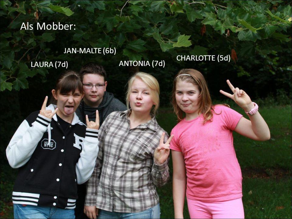 Als Mobber: LAURA (7d) JAN-MALTE (6b) ANTONIA (7d) CHARLOTTE (5d)