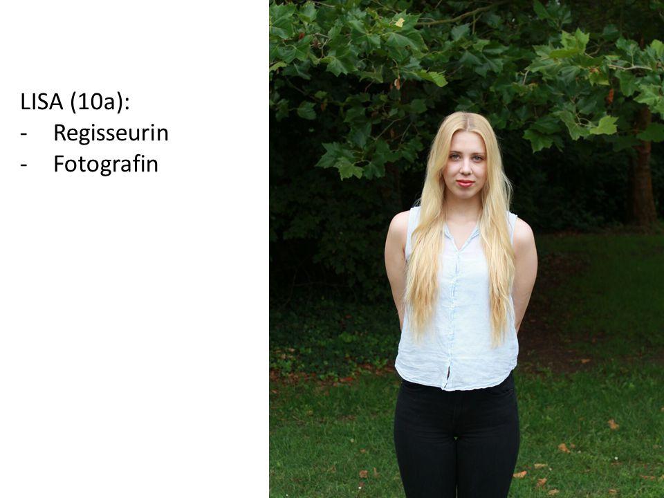 LISA (10a): -Regisseurin -Fotografin