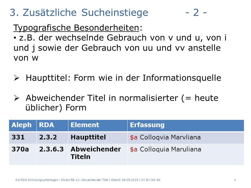 AG RDA Schulungsunterlagen – Modul 5B.11: Abweichender Titel | Stand: 08.05.2015 | CC BY-NC-SA8 AlephRDAElementErfassung 3312.3.2Haupttitel$a Colloqvia Marvliana 370a2.3.6.3Abweichender Titeln $a Colloquia Maruliana 3.