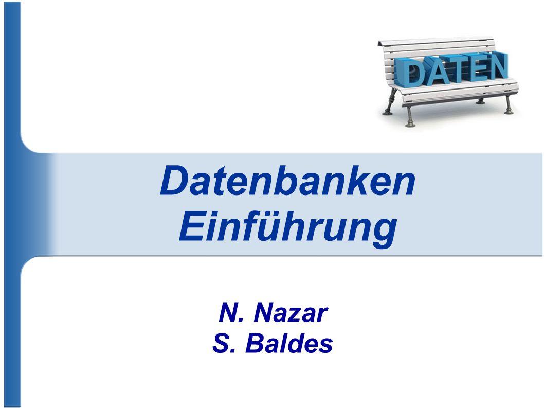 Datenbanken Einführung N. Nazar S. Baldes