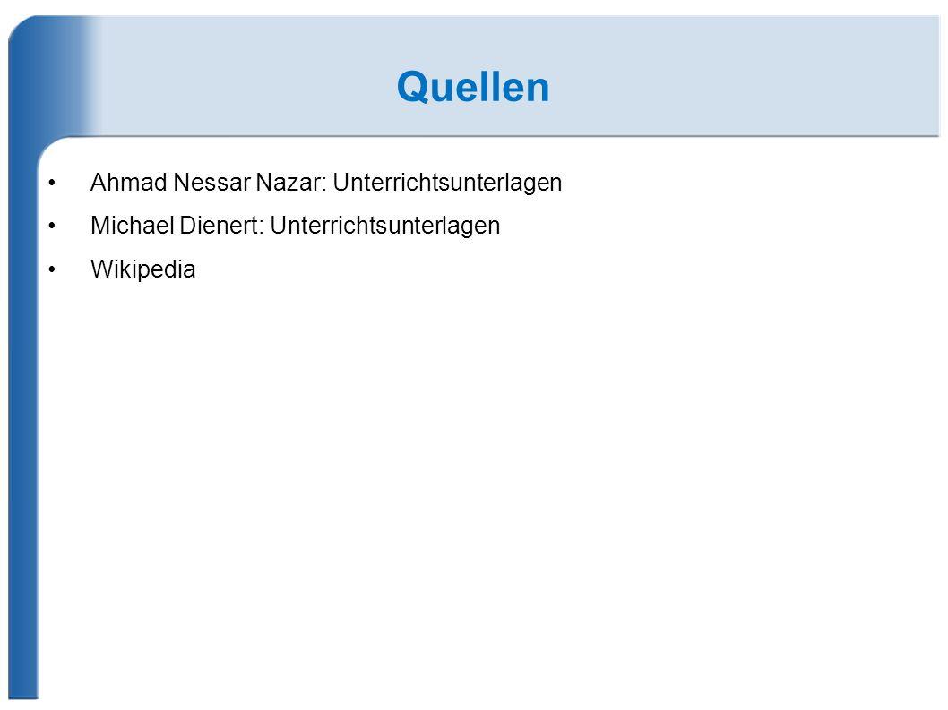 Quellen Ahmad Nessar Nazar: Unterrichtsunterlagen Michael Dienert: Unterrichtsunterlagen Wikipedia