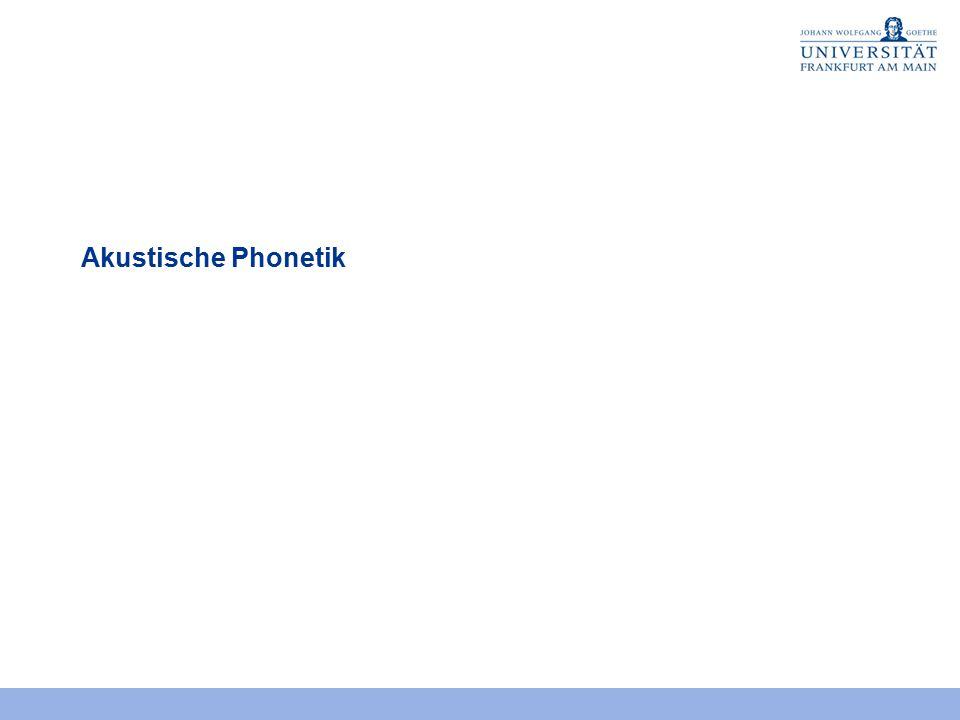 K3.1 Phonetik und Phonologie II 2. Sitzung http://menzerath.phonetik.uni-frankfurt.de/teaching/K3_1.html