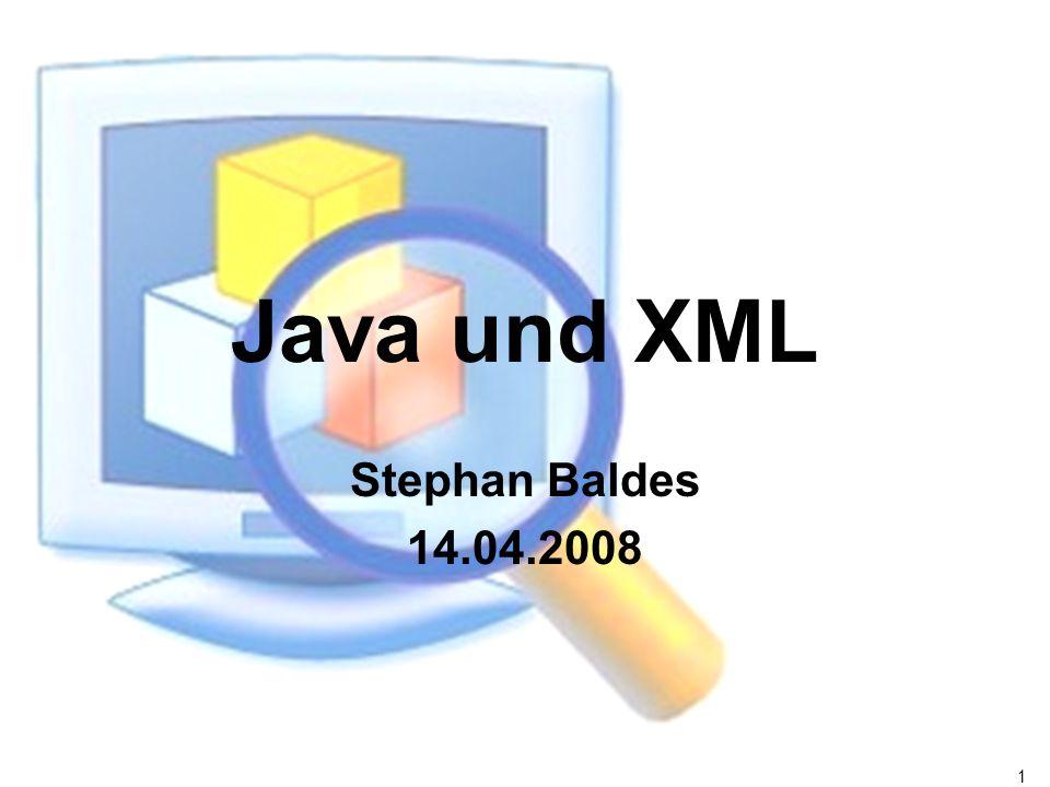 1 Java und XML Stephan Baldes 14.04.2008