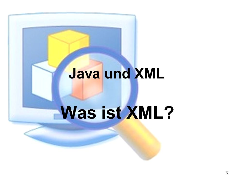 3 Java und XML Was ist XML