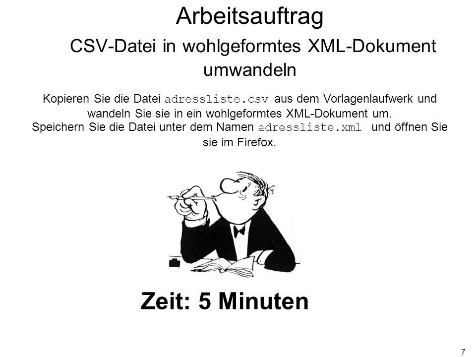 7 Arbeitsauftrag CSV-Datei in wohlgeformtes XML-Dokument umwandeln Kopieren Sie die Datei adressliste.csv aus dem Vorlagenlaufwerk und wandeln Sie sie in ein wohlgeformtes XML-Dokument um.