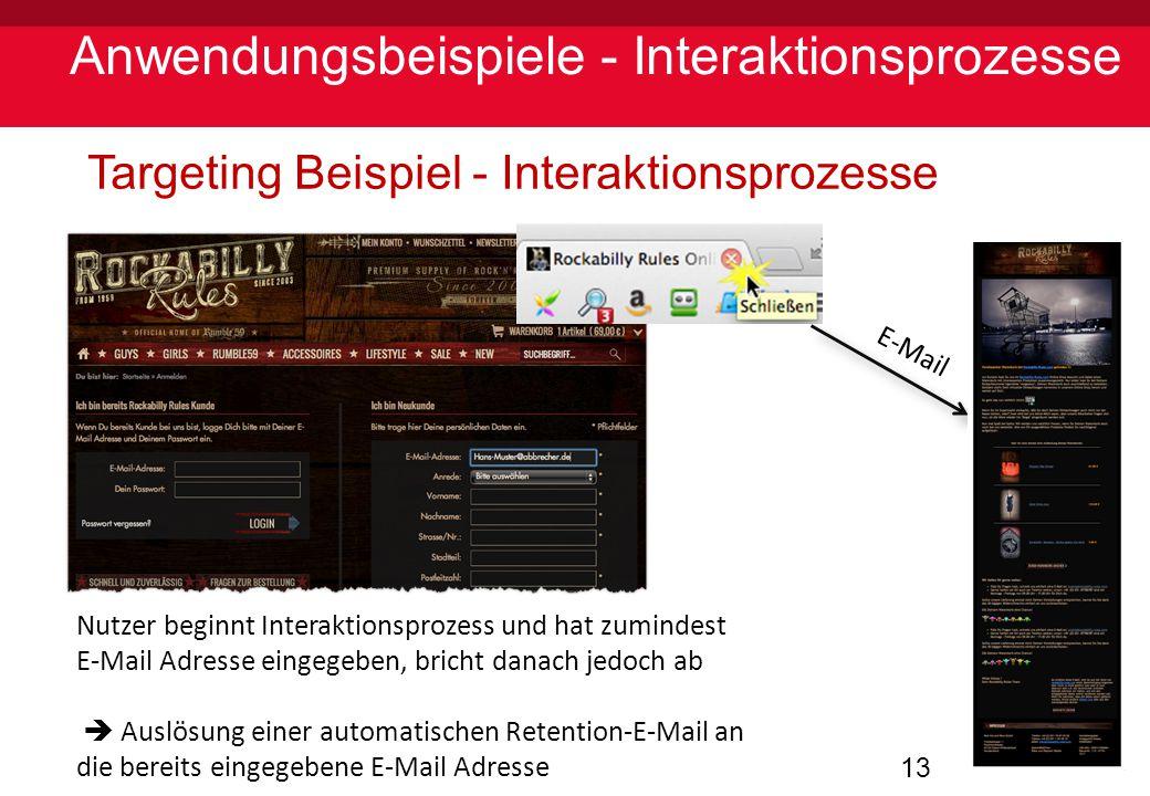 13 Anwendungsbeispiele - Interaktionsprozesse Targeting Beispiel - Interaktionsprozesse E-Mail Nutzer beginnt Interaktionsprozess und hat zumindest E-