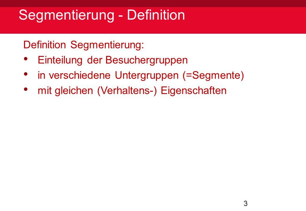 3 Segmentierung - Definition Definition Segmentierung: Einteilung der Besuchergruppen in verschiedene Untergruppen (=Segmente) mit gleichen (Verhalten