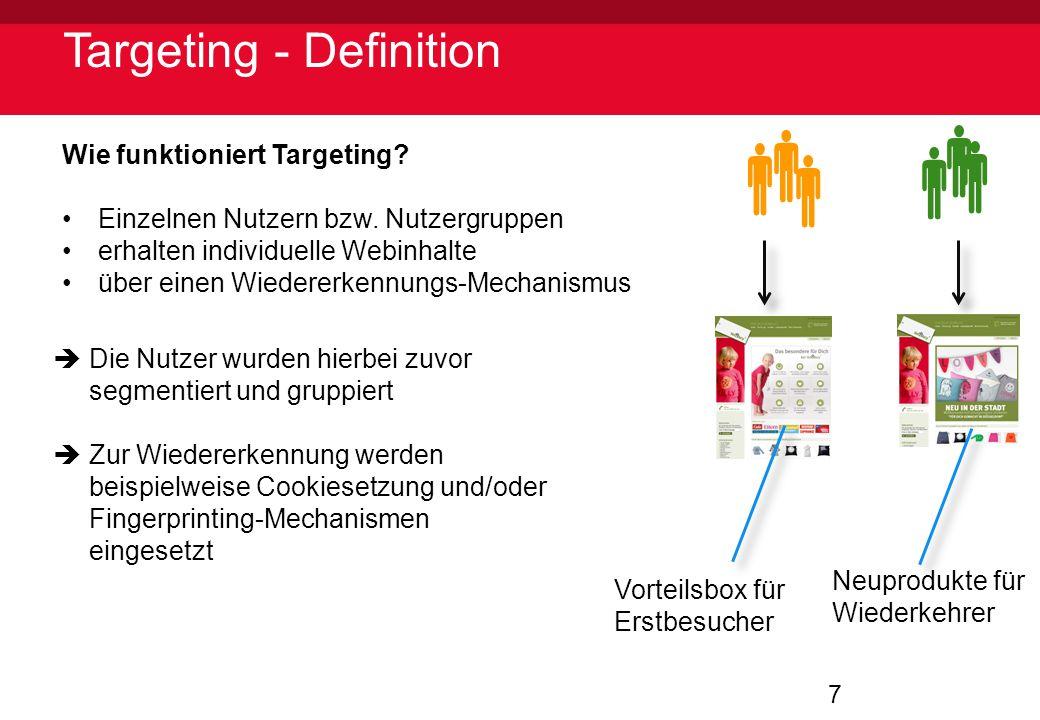 7 Targeting - Definition Wie funktioniert Targeting? Einzelnen Nutzern bzw. Nutzergruppen erhalten individuelle Webinhalte über einen Wiedererkennungs
