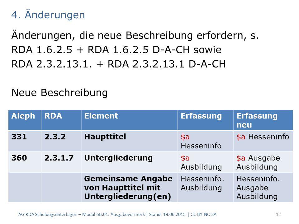 4. Änderungen Änderungen, die neue Beschreibung erfordern, s. RDA 1.6.2.5 + RDA 1.6.2.5 D-A-CH sowie RDA 2.3.2.13.1. + RDA 2.3.2.13.1 D-A-CH Neue Besc
