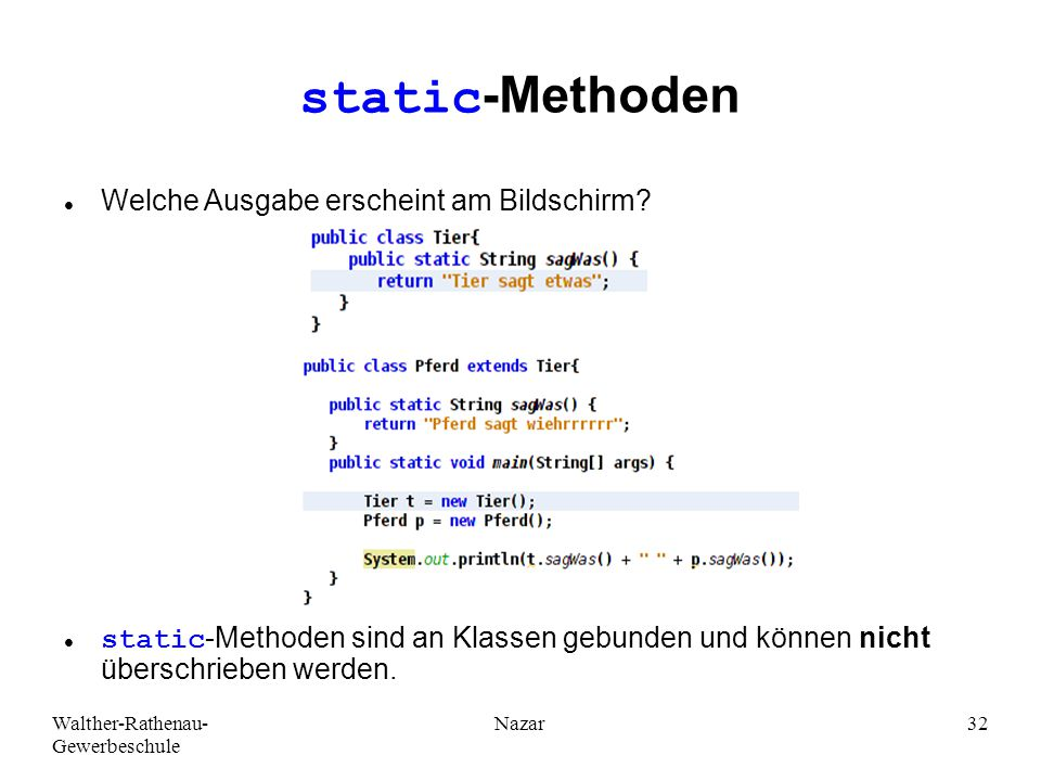 Walther-Rathenau- Gewerbeschule Nazar32 static-Methoden Welche Ausgabe erscheint am Bildschirm.