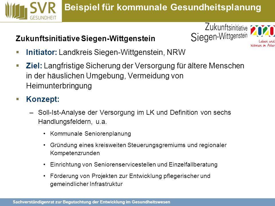 Sachverständigenrat zur Begutachtung der Entwicklung im Gesundheitswesen Beispiel für kommunale Gesundheitsplanung Zukunftsinitiative Siegen-Wittgenst