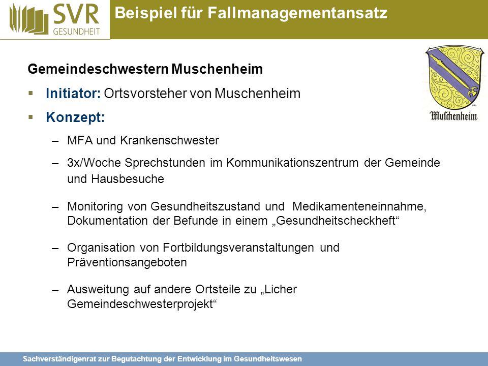 Sachverständigenrat zur Begutachtung der Entwicklung im Gesundheitswesen Beispiel für Fallmanagementansatz Gemeindeschwestern Muschenheim  Initiator: