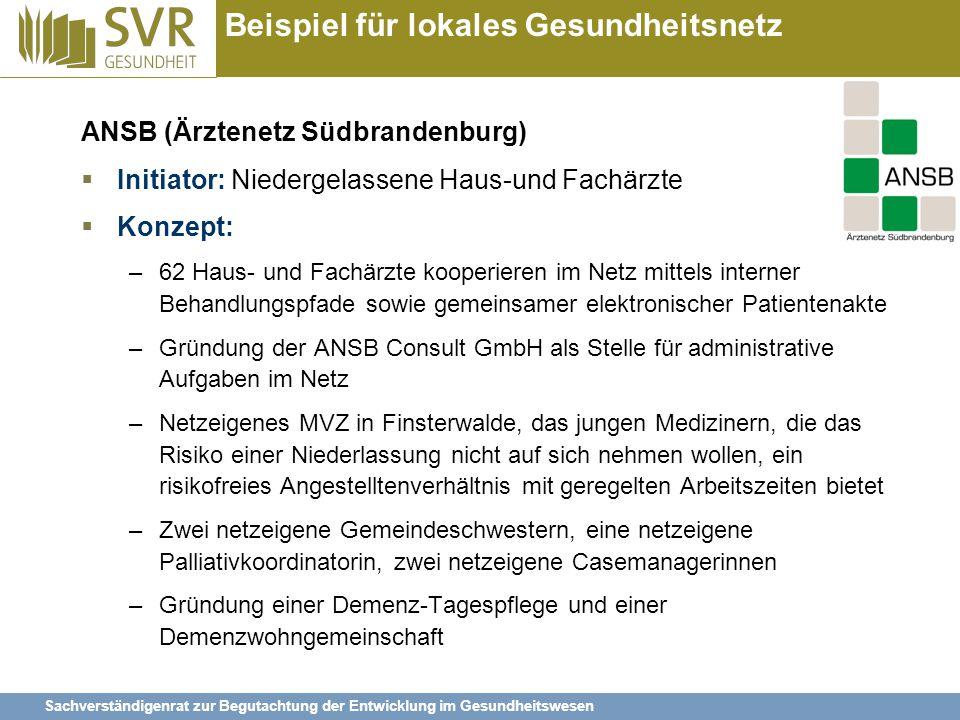 Sachverständigenrat zur Begutachtung der Entwicklung im Gesundheitswesen Beispiel für lokales Gesundheitsnetz ANSB (Ärztenetz Südbrandenburg)  Initia
