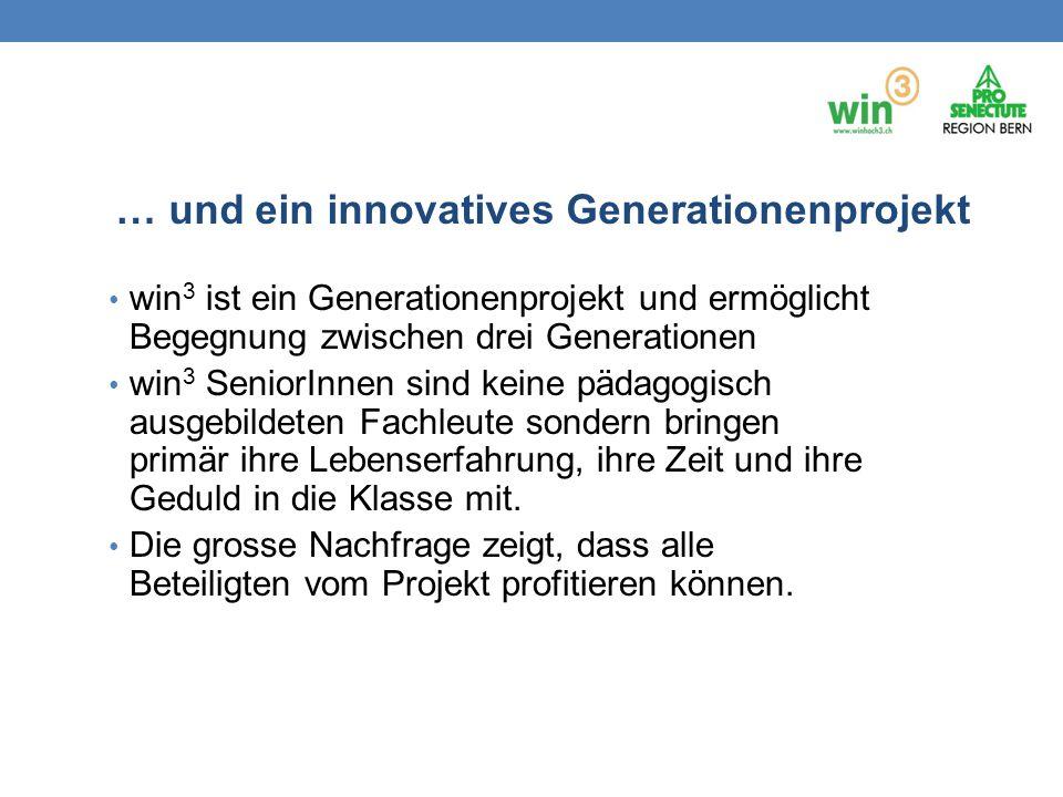 win 3 ist ein Generationenprojekt und ermöglicht Begegnung zwischen drei Generationen win 3 SeniorInnen sind keine pädagogisch ausgebildeten Fachleute