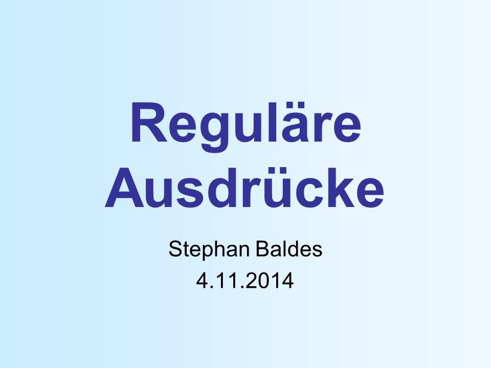Reguläre Ausdrücke Stephan Baldes 4.11.2014