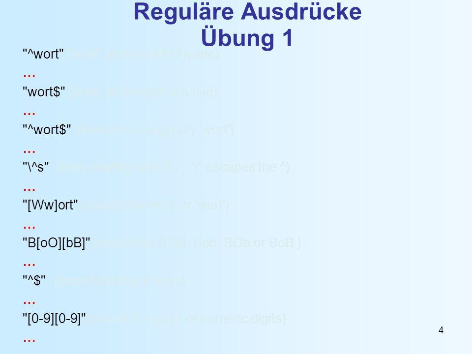 5 Reguläre Ausdrücke Wiederholungsfaktoren FaktorBeschreibungBeispiel * Der vorstehende Ausdruck darf beliebig oft (auch keinmal) vorkommen.
