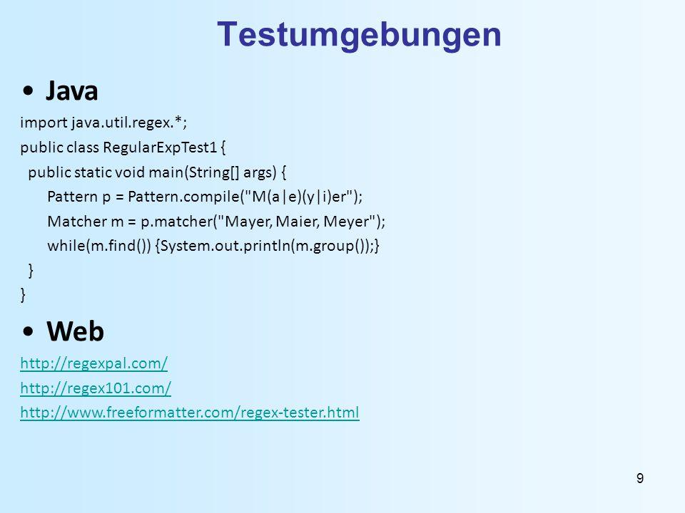 9 Testumgebungen Java import java.util.regex.*; public class RegularExpTest1 { public static void main(String[] args) { Pattern p = Pattern.compile(