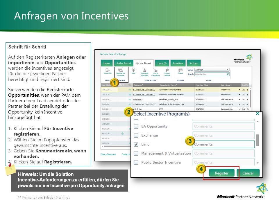 Anfragen von Incentives Verwalten von Solution Incentives 16 | Schritt für Schritt Auf den Registerkarten Anlegen oder importieren und Opportunities werden die Incentives angezeigt, für die die jeweiligen Partner berechtigt und registriert sind.