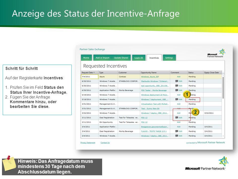 Anzeige des Status der Incentive-Anfrage Verwalten von Solution Incentives 17 | Schritt für Schritt Auf der Registerkarte Incentives: 1.Prüfen Sie im Feld Status den Status Ihrer Incentive-Anfrage.
