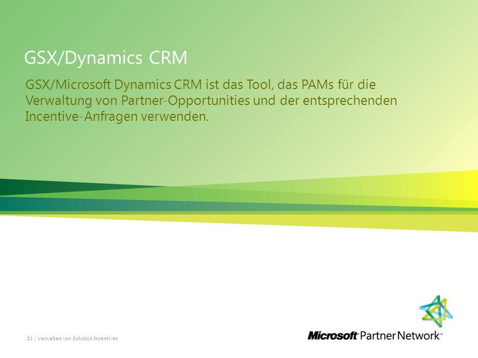 GSX/Dynamics CRM GSX/Microsoft Dynamics CRM ist das Tool, das PAMs für die Verwaltung von Partner-Opportunities und der entsprechenden Incentive-Anfragen verwenden.