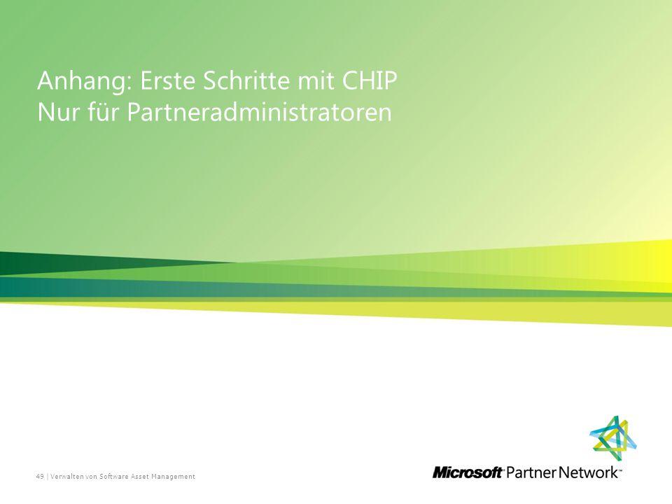 Anhang: Erste Schritte mit CHIP Nur für Partneradministratoren Verwalten von Software Asset Management49 |