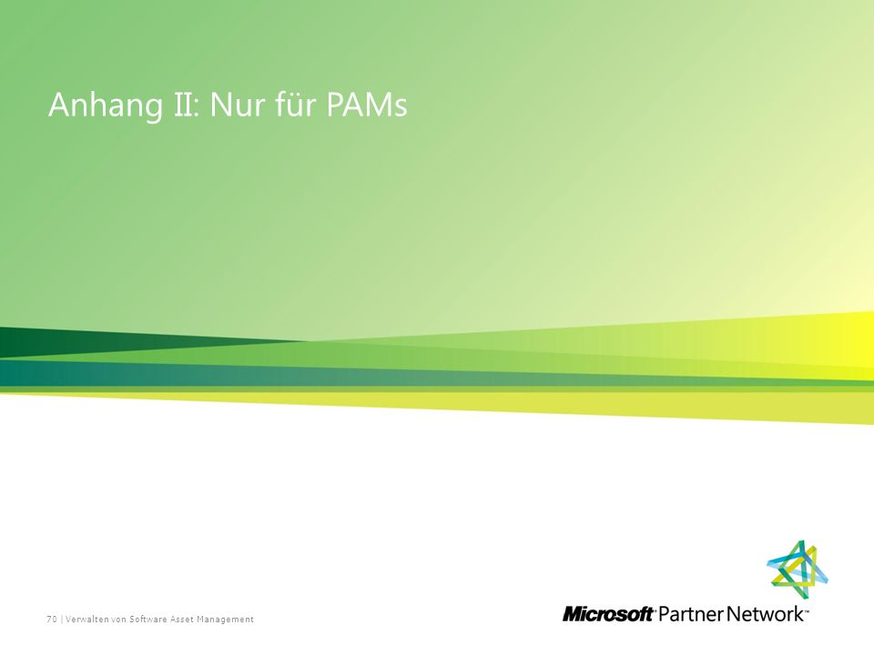 Anhang II: Nur für PAMs Verwalten von Software Asset Management70 |