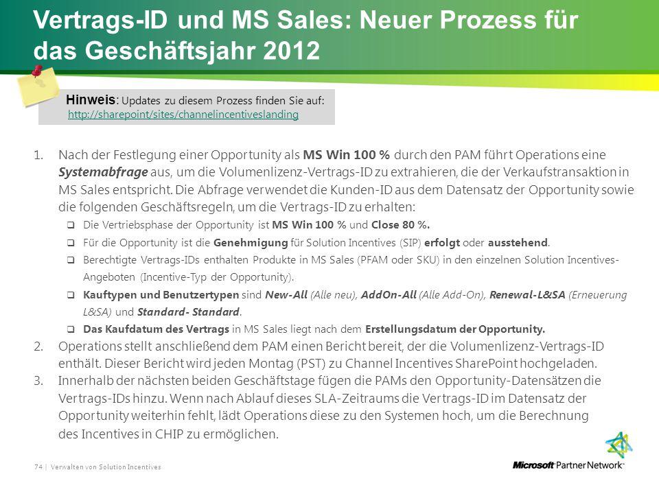 Vertrags-ID und MS Sales: Neuer Prozess für das Geschäftsjahr 2012 1.Nach der Festlegung einer Opportunity als MS Win 100 % durch den PAM führt Operations eine Systemabfrage aus, um die Volumenlizenz-Vertrags-ID zu extrahieren, die der Verkaufstransaktion in MS Sales entspricht.