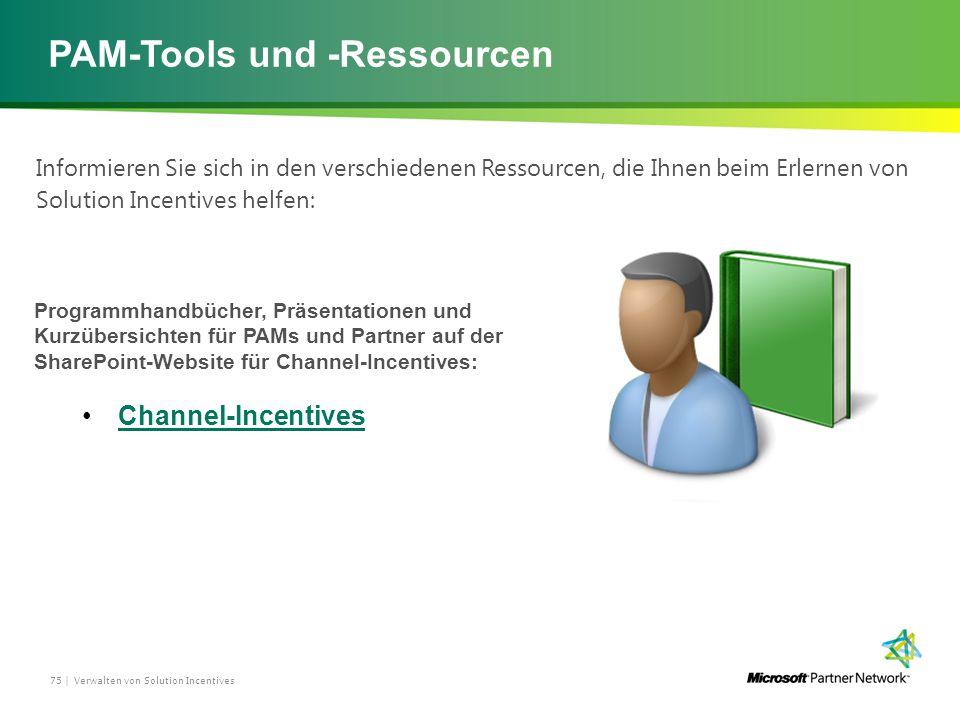 PAM-Tools und -Ressourcen Informieren Sie sich in den verschiedenen Ressourcen, die Ihnen beim Erlernen von Solution Incentives helfen: Programmhandbücher, Präsentationen und Kurzübersichten für PAMs und Partner auf der SharePoint-Website für Channel-Incentives: Channel-Incentives Verwalten von Solution Incentives75 |