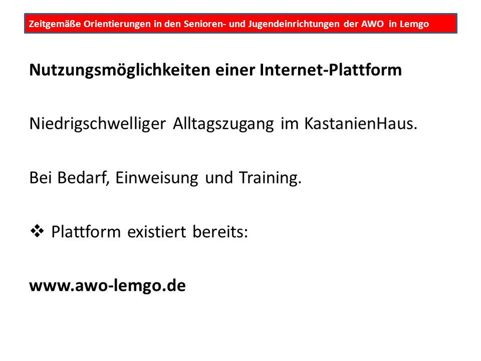 Zeitgemäße Orientierungen in den Senioren- und Jugendeinrichtungen der AWO in Lemgo Nutzungsmöglichkeiten einer Internet-Plattform Niedrigschwelliger Alltagszugang im KastanienHaus.
