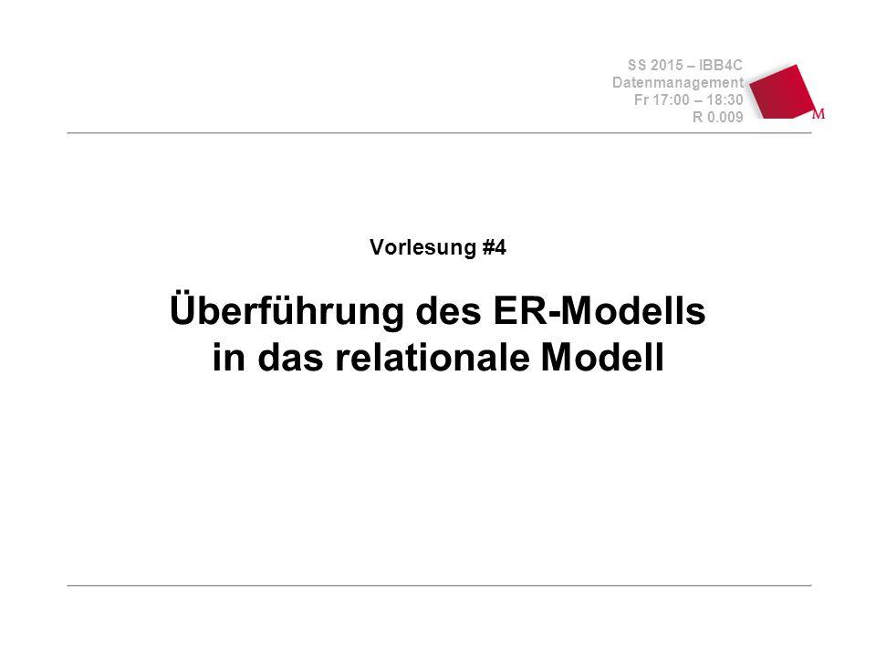 """SS 2015 – IBB4C Datenmanagement Fr 17:00 – 18:30 R 0.009 24.04.2015 """"Fahrplan  Wiederholung/Einordnung relationales Modell  Überführung des ER-Modells in das relationale Modells 2Vorlesung #4 - Überführung des ER Modells..."""