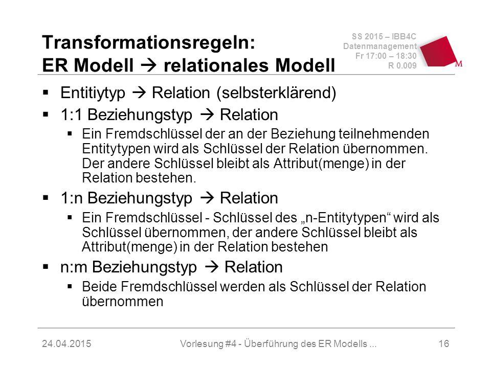 SS 2015 – IBB4C Datenmanagement Fr 17:00 – 18:30 R 0.009 24.04.2015 Transformationsregeln: ER Modell  relationales Modell  Entitiytyp  Relation (se