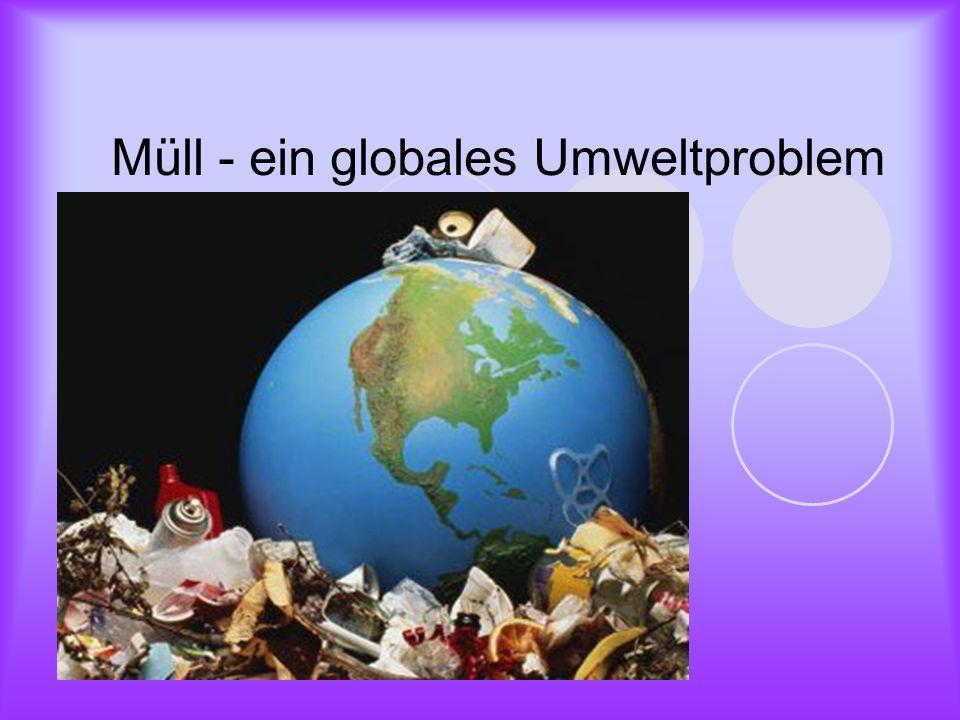 Müll - ein globales Umweltproblem