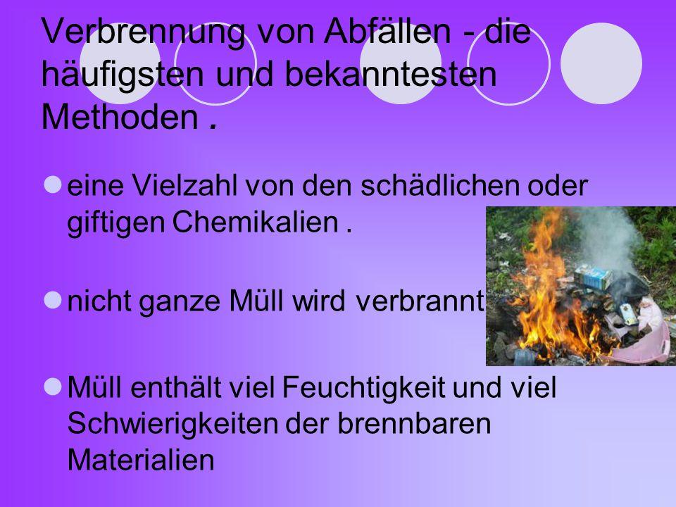 eine Vielzahl von den schädlichen oder giftigen Chemikalien. nicht ganze Müll wird verbrannt Müll enthält viel Feuchtigkeit und viel Schwierigkeiten d