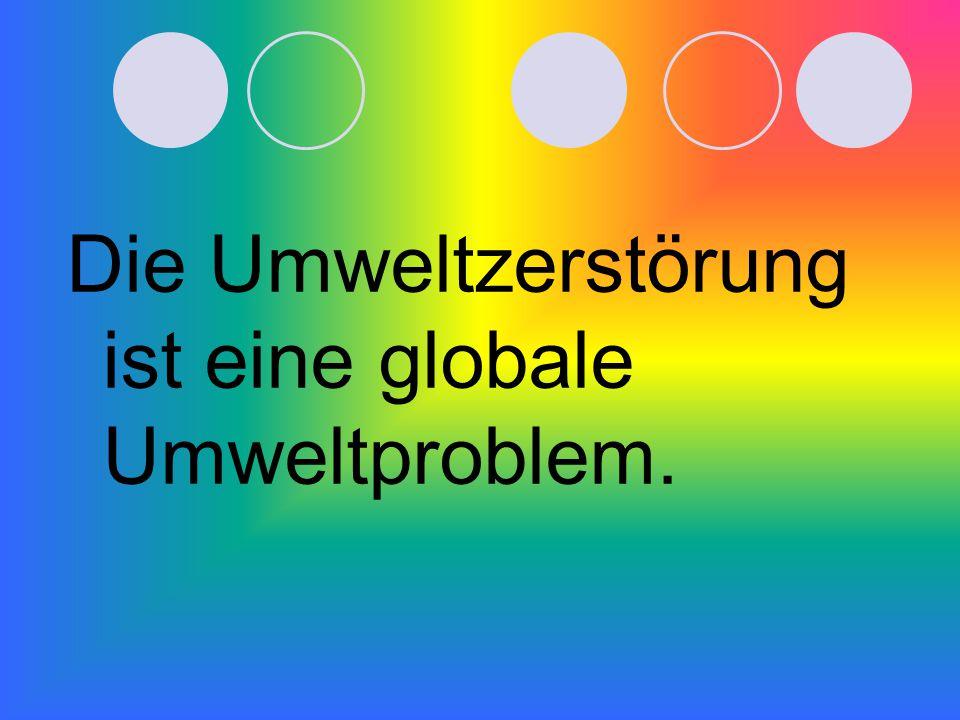 Die Umweltzerstörung ist eine globale Umweltproblem.