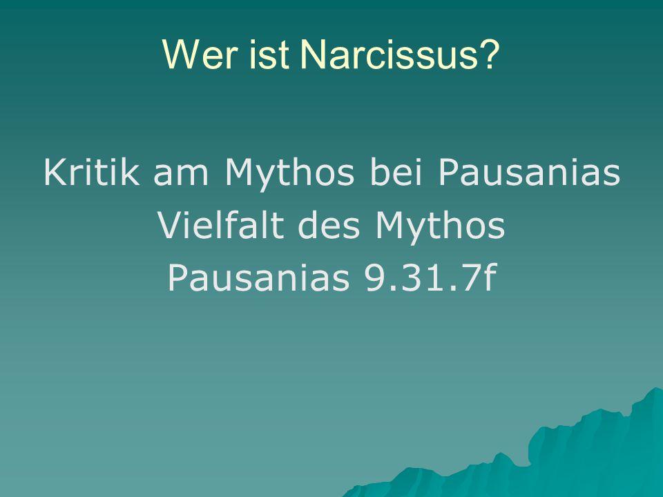 Wer ist Narcissus? Kritik am Mythos bei Pausanias Vielfalt des Mythos Pausanias 9.31.7f