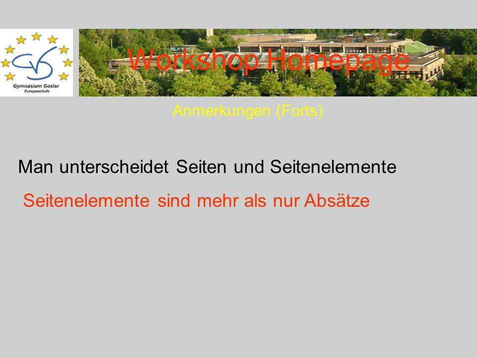 Workshop Homepage Anmerkungen (Forts) Man unterscheidet Seiten und Seitenelemente Seitenelemente sind mehr als nur Absätze