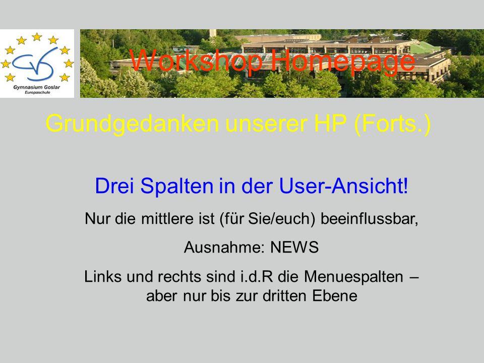 Workshop Homepage Drei Spalten in der User-Ansicht! Nur die mittlere ist (für Sie/euch) beeinflussbar, Ausnahme: NEWS Links und rechts sind i.d.R die
