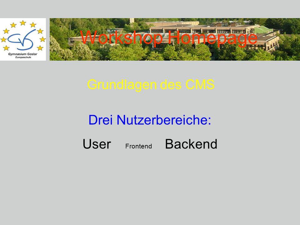 Workshop Homepage Grundlagen des CMS Drei Nutzerbereiche: User Frontend Backend