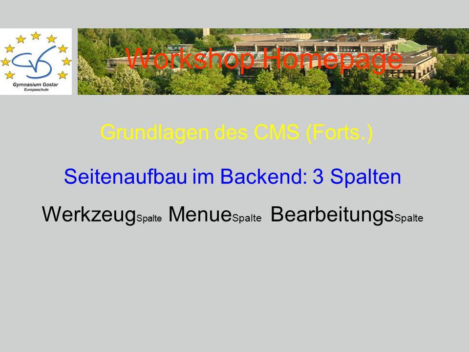 Workshop Homepage Grundlagen des CMS (Forts.) Seitenaufbau im Backend: 3 Spalten Werkzeug Spalte Menue Spalte Bearbeitungs Spalte