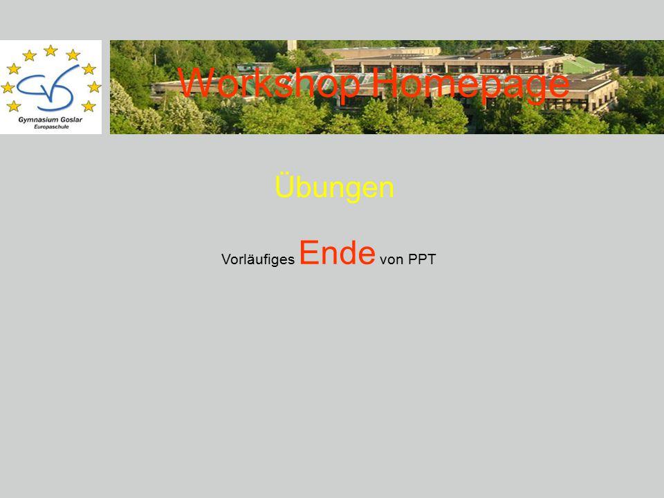 Workshop Homepage Übungen Vorläufiges Ende von PPT