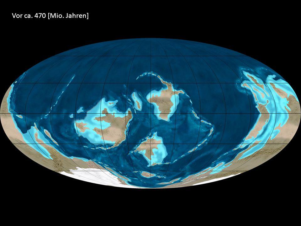 Vor ca. 470 [Mio. Jahren]