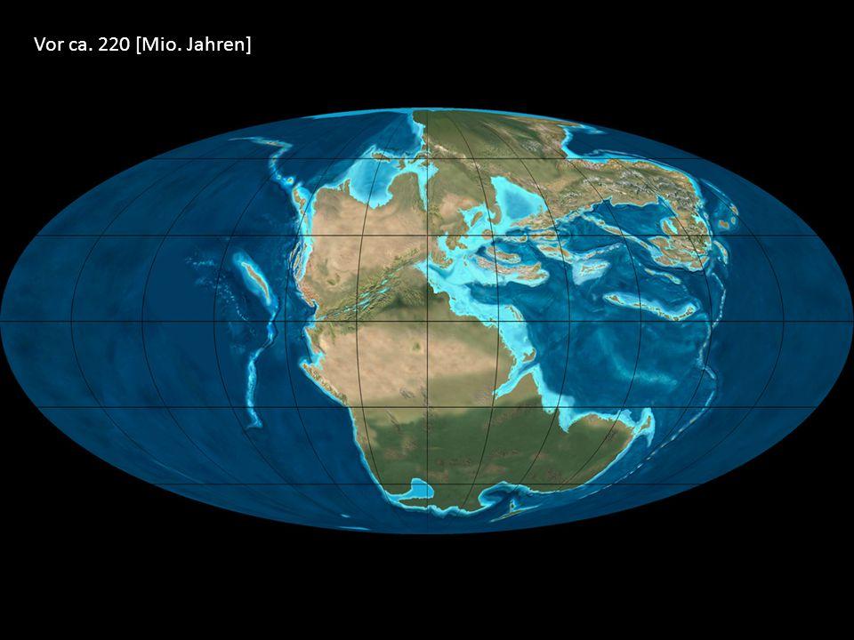 Vor ca. 220 [Mio. Jahren]