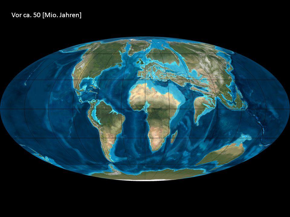 Vor ca. 50 [Mio. Jahren]