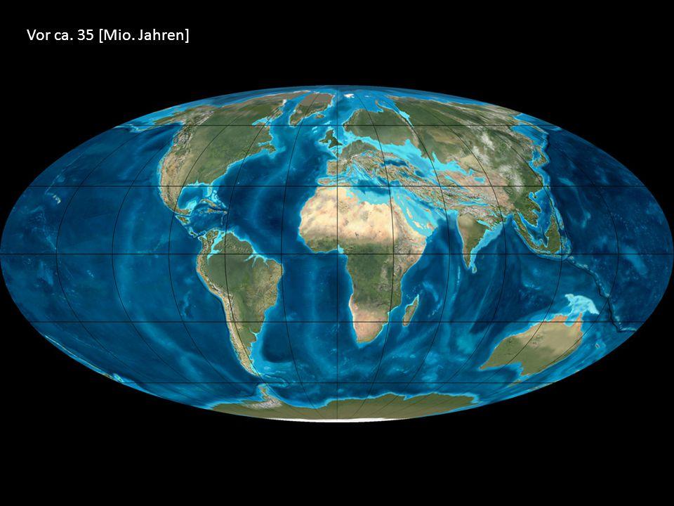 Vor ca. 35 [Mio. Jahren]