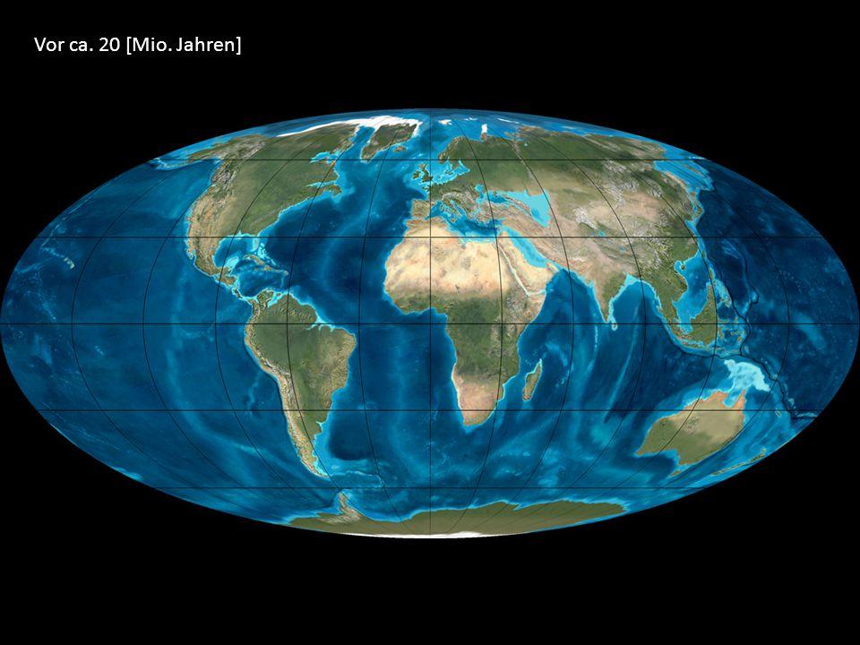 Vor ca. 20 [Mio. Jahren]